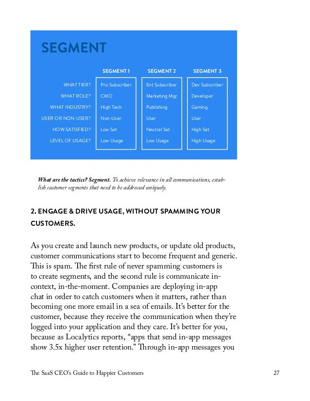 The SaaS CEO's Guide to Happier Customers 27 What are the tactics? Segment. To achieve relevance in all communications, es...