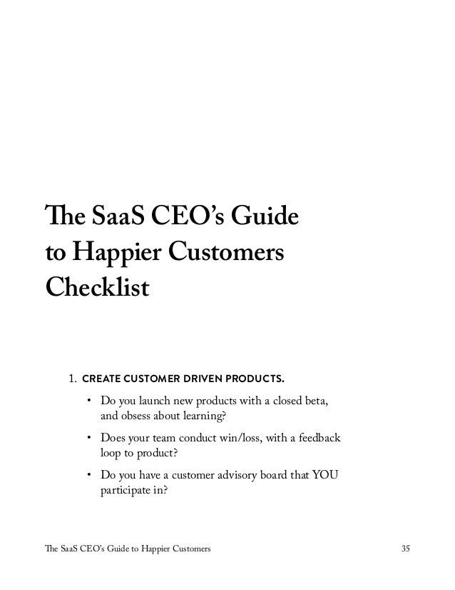 The SaaS CEO's Guide to Happier Customers 35 The SaaS CEO's Guide to Happier Customers Checklist 1. CREATE CUSTOMER DRIVEN...