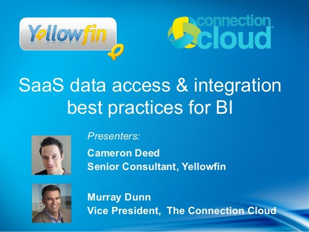 SaaS data access & integration    best practices for BI       Presenters:       Cameron Deed       Senior Consultant, Yell...