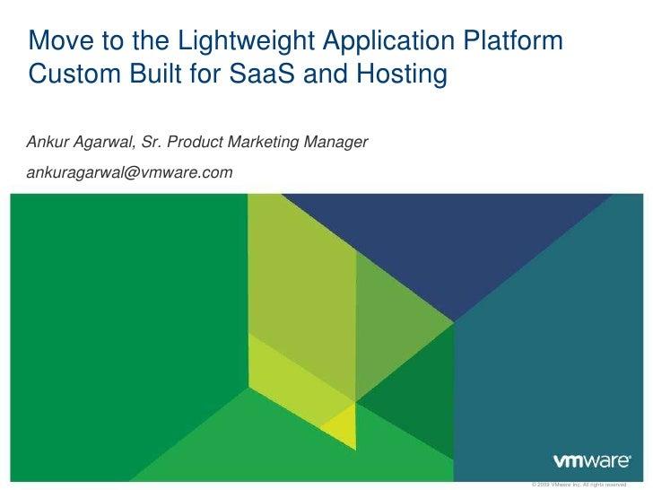 Move to the Lightweight Application PlatformCustom Built for SaaS and HostingAnkur Agarwal, Sr. Product Marketing Managera...