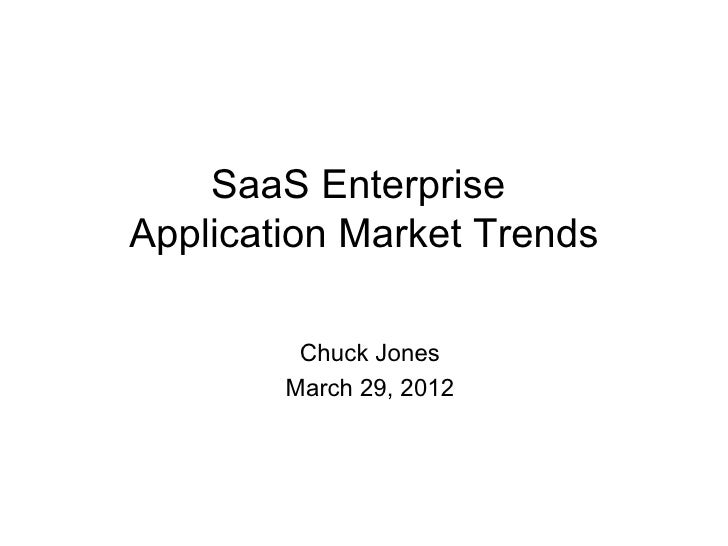 SaaS EnterpriseApplication Market Trends         Chuck Jones        March 29, 2012