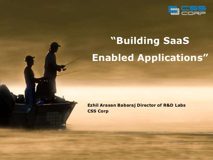 """Building SaaS Enabled Applications""Ezhil Arasan Babaraj Director of R&D LabsCSS Corp"