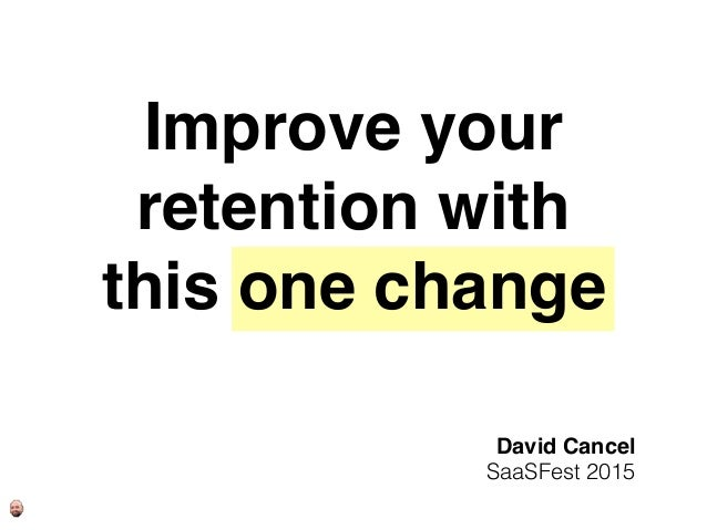 Improve your retention with this one change David Cancel SaaSFest 2015
