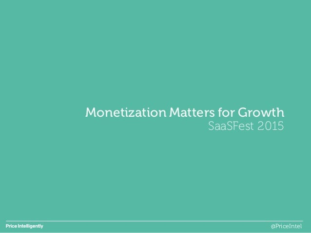 Monetization Matters for Growth SaaSFest 2015 @PriceIntel