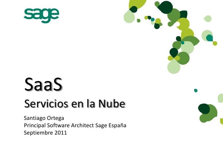 SaaSServicios en la NubeSantiago OrtegaPrincipal Software Architect Sage EspañaSeptiembre 2011