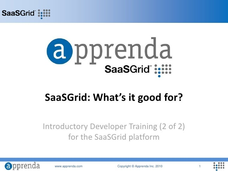 SaaSGrid: What's it good for?<br />Introductory Developer Training (2 of 2)for the SaaSGrid platform<br />