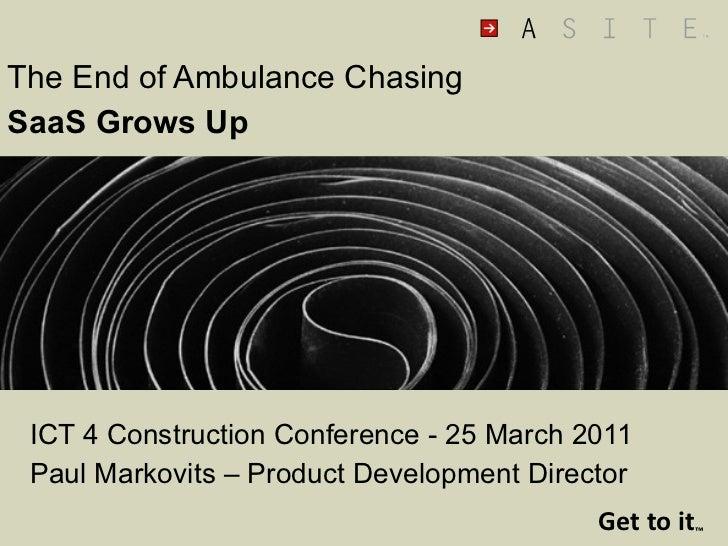 <ul><li>The End of Ambulance Chasing </li></ul><ul><li>SaaS Grows Up </li></ul><ul><li>ICT 4 Construction Conference - 25 ...