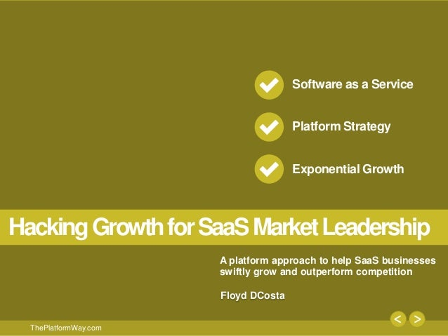 1 ThePlatformWay.com Software as a Service Platform Strategy Exponential Growth A platform approach to help SaaS businesse...