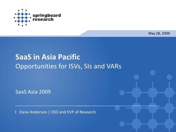 May 28, 2009     SaaS in Asia Pacific Opportunities for ISVs, SIs and VARs   SaaS Asia 2009    Dane Anderson | CEO and EVP...