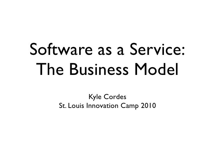 Software as a Service:  The Business Model                Kyle Cordes     St. Louis Innovation Camp 2010