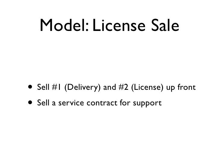 Model: License Sale   • Sell #1 (Delivery) and #2 (License) up front • Sell a service contract for support