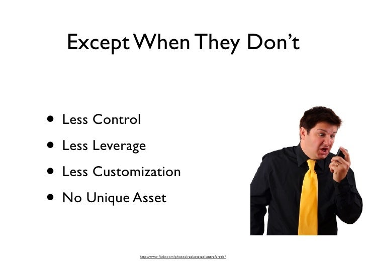 Except When They Don't   • Less Control • Less Leverage • Less Customization • No Unique Asset               http://www.fli...