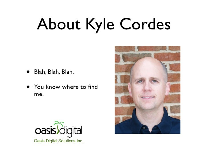 About Kyle Cordes  •   Blah, Blah, Blah.  •   You know where to find     me.