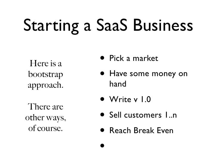 Starting a SaaS Business Here is a     • Pick a market bootstrap     • Have some money on approach.       hand   There are...