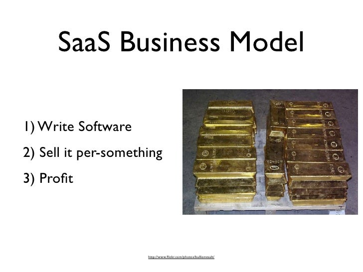 SaaS Business Model  1) Write Software 2) Sell it per-something 3) Profit                          http://www.flickr.com/pho...