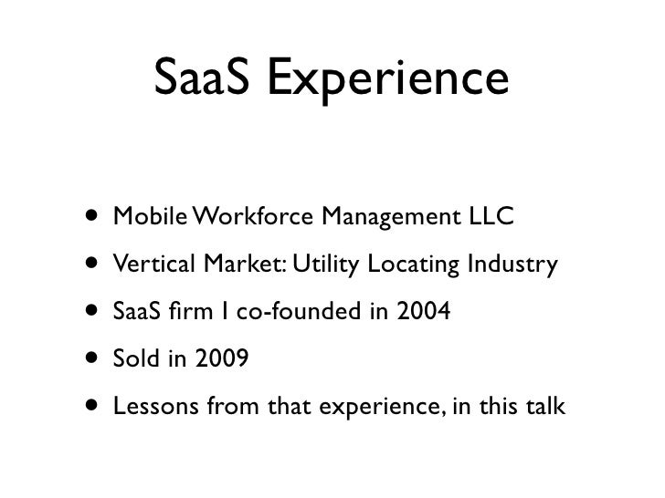 SaaS Experience  • Mobile Workforce Management LLC • Vertical Market: Utility Locating Industry • SaaS firm I co-founded in...