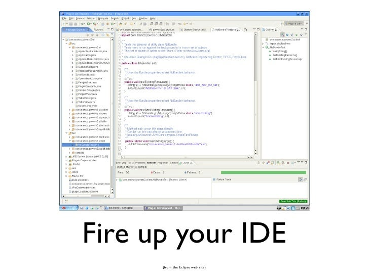 Fire up your IDE       (from the Eclipse web site)