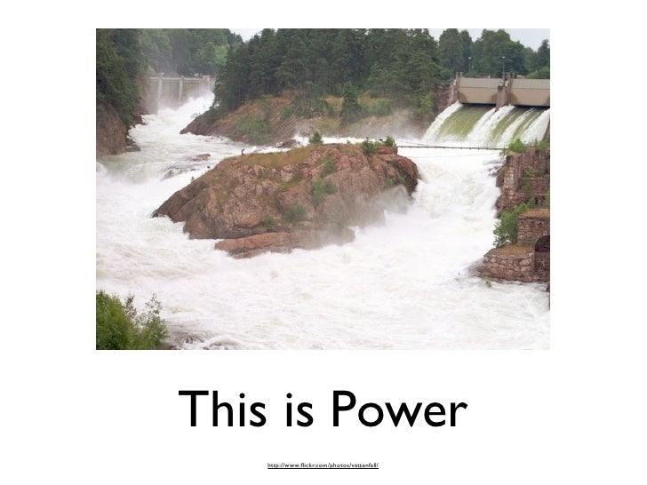 This is Power     http://www.flickr.com/photos/vattenfall/