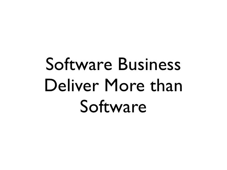 Software Business Deliver More than      Software