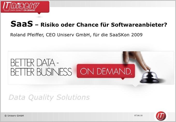 SaaS  – Risiko oder Chance für Softwareanbieter? Roland Pfeiffer, CEO Uniserv GmbH, für die SaaSKon 2009