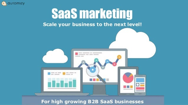 SaaS marketing Scale your business to the next level! For high growing B2B SaaS businesses