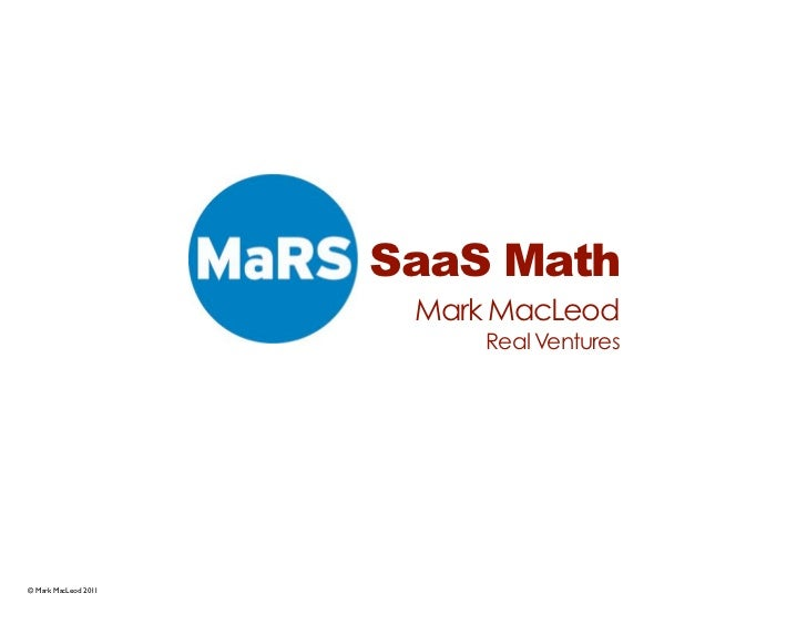 SaaS Math                       Mark MacLeod                           Real Ventures© Mark MacLeod 2011