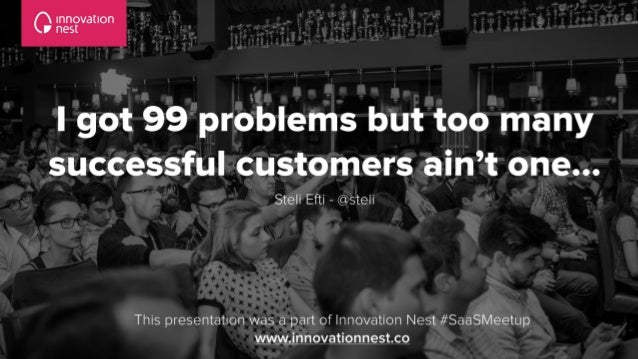 I  got  99  problems   but  too  many     successful  customers  ain't  one…