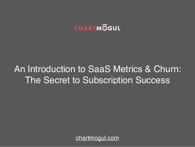 An Introduction to SaaS Metrics & Churn: The Secret to Subscription Success chartmogul.com