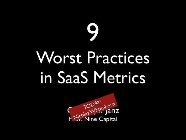 9!  Worst Practices in SaaS Metrics Y: ! rn ODA tenbo T Wit olas Nic  Christoph Janz! Point Nine Capital