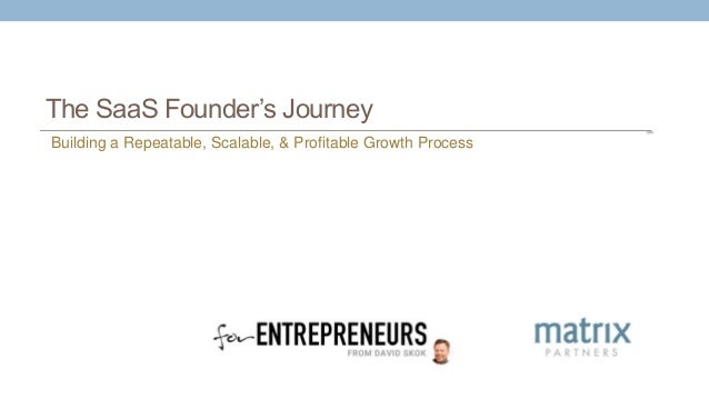 The SaaS Founder's Journey Building a Repeatable, Scalable, & Profitable Growth Process