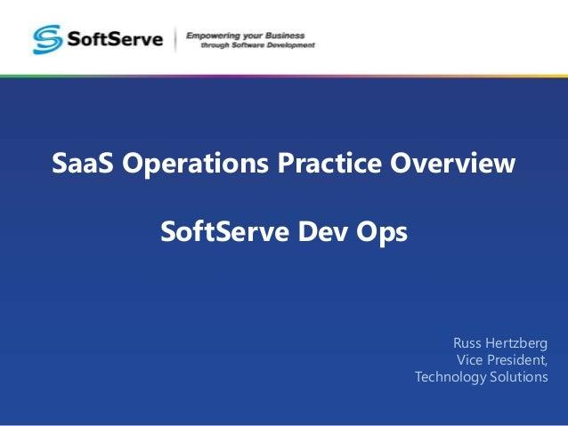 SaaS Operations Practice Overview       SoftServe Dev Ops                                Russ Hertzberg                   ...