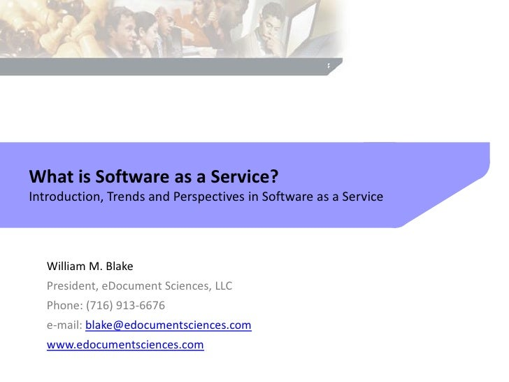 What is Software as a Service? Introduction, Trends and Perspectives in Software as a Service       William M. Blake    Pr...