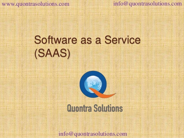 www.quontrasolutions.com info@quontrasolutions.com  Software as a Service  (SAAS)  info@quontrasolutions.com