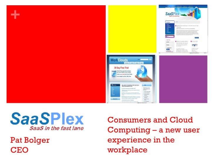 Consumers and Cloud Computing – a new user experience in the workplace Pat Bolger CEO