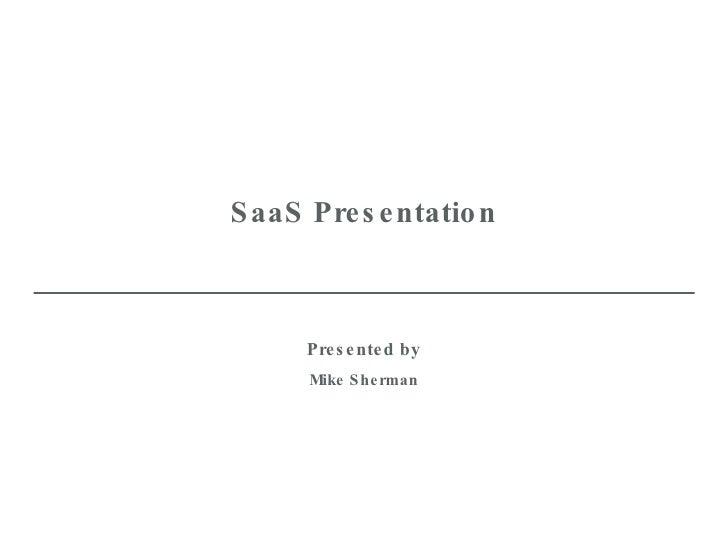 Mike Sherman SaaS Presentation Presented by