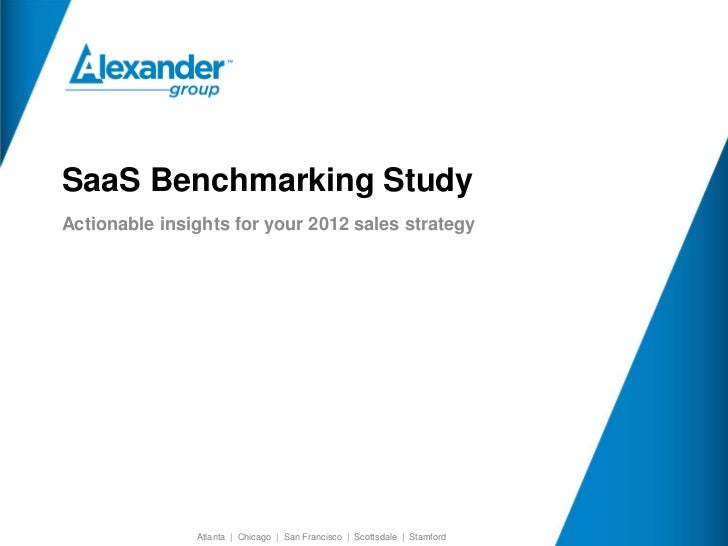 SaaS Benchmarking Study    Actionable insights for your 2012 sales strategy© 2011 The Alexander Group, Inc.®   Atlanta   C...