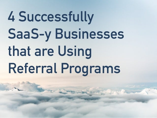 4 Successfully SaaS-y Businesses that are Using Referral Programs