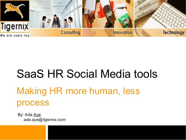 SaaS HR Social Media toolsMaking HR more human, lessprocessBy: Ada Aye   ada.aye@tigernix.com