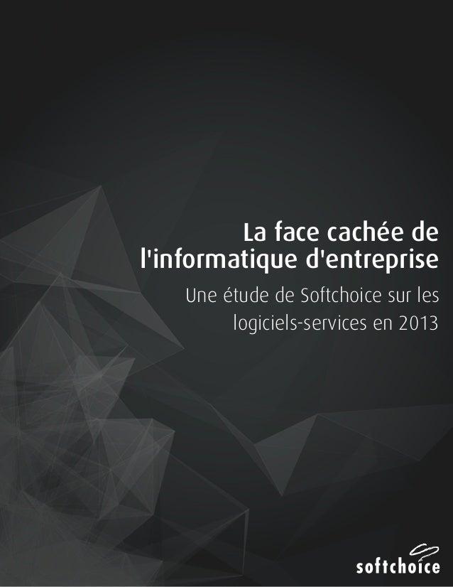 1 La face cachée de l'informatique d'entreprise Une étude de Softchoice sur les logiciels-services en 2013
