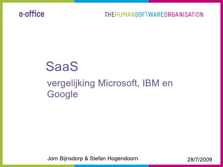 SaaS vergelijking Microsoft, IBM en Google     Jorn Bijnsdorp & Stefan Hogendoorn   28/7/2009