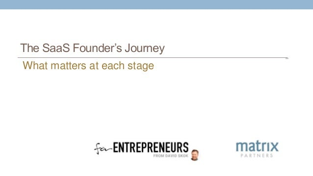 The SaaS Founder's Journey What matters at each stage