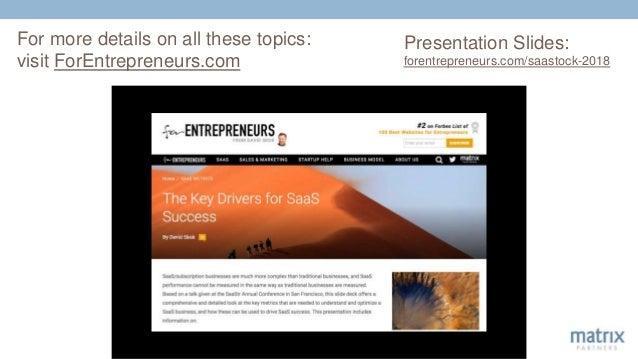 For more details on all these topics: visit ForEntrepreneurs.com Presentation Slides: forentrepreneurs.com/saastock-2018