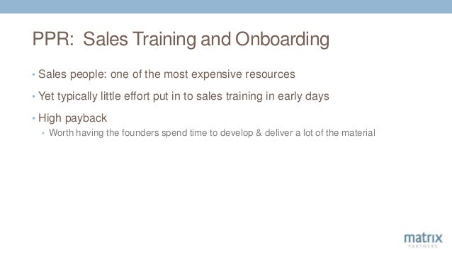 PPR: Sales Training and Onboarding • Sales people: one of the most expensive resources • Yet typically little effort put i...