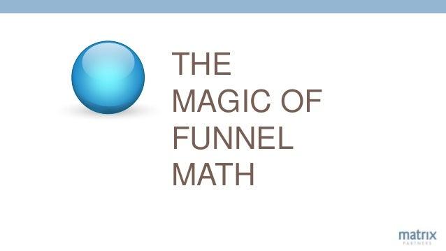 THE MAGIC OF FUNNEL MATH