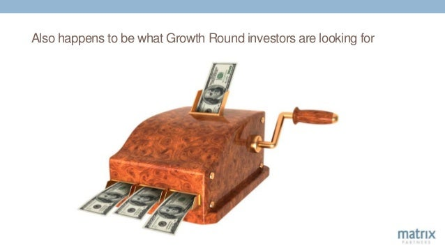 Also happens to be what Growth Round investors are looking for
