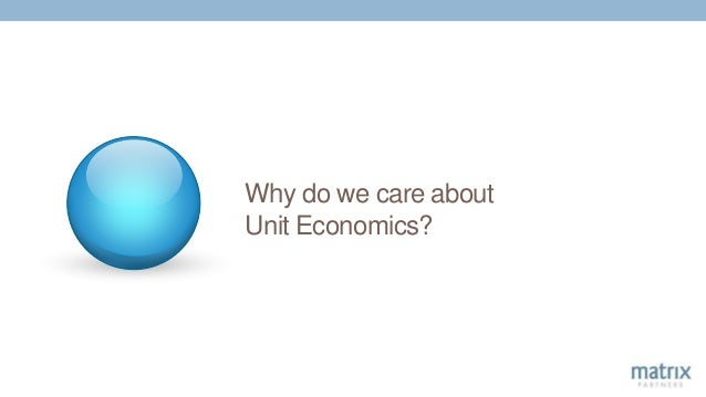 Why do we care about Unit Economics?