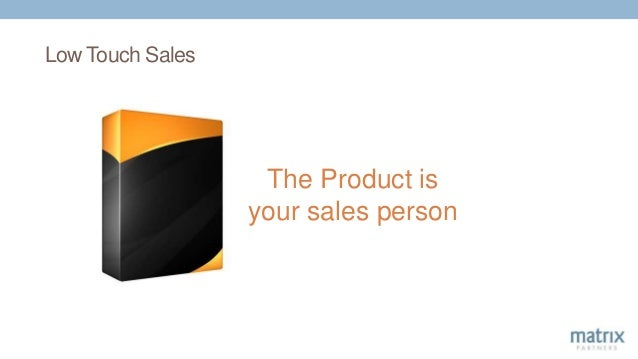 Low Touch Sales The Product is your sales person