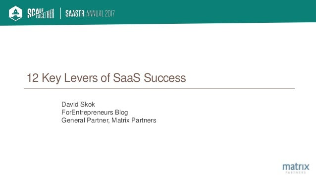 12 Key Levers of SaaS Success David Skok ForEntrepreneurs Blog General Partner, Matrix Partners