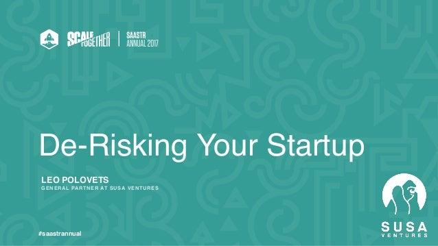LEO POLOVETS GENERAL PARTNER AT SUSA VENTURES #saastrannual De-Risking Your Startup