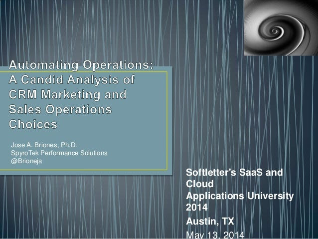 Jose A. Briones, Ph.D. SpyroTek Performance Solutions @Brioneja Softletter's SaaS and Cloud Applications University 2014 A...